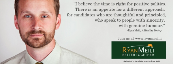 """I believe the time is right for positive politics. There is an appetite for a different approach, for candidates who are thoughtful and principled, who speak to people with sincerity, with genuine humour."" -Ryan Meili, A Healthy Society. www.ryanmei.li"